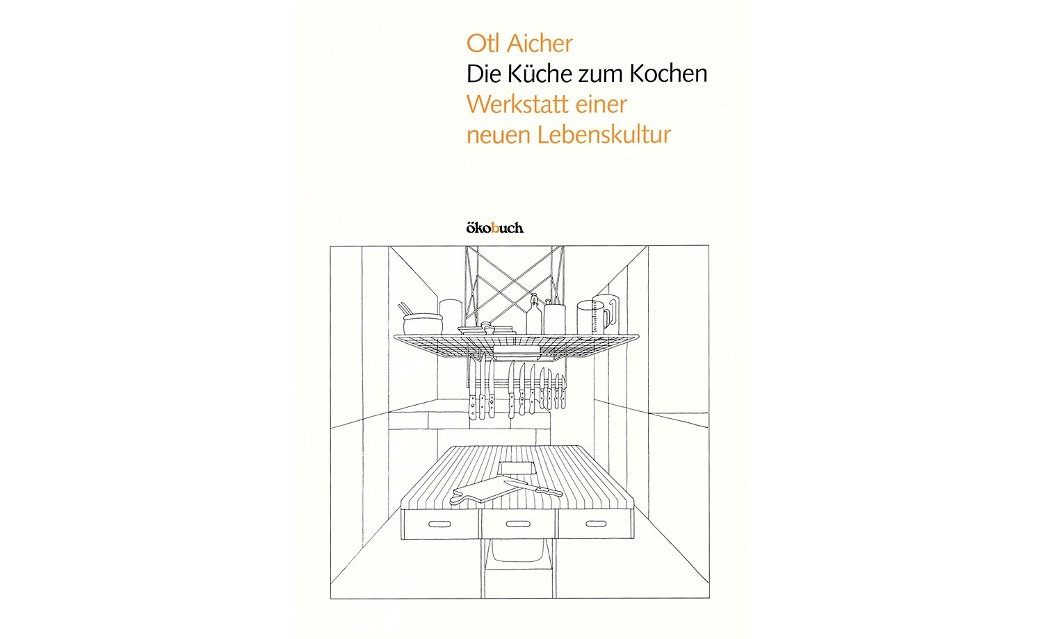 "1982: Cover of friend and business partner Otl Aicher's book ""Die Küche zum Kochen"" (The kitchen for cooking) with a new functional kitchen concept"